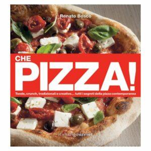 Che Pizza! di Renato Bosco - Italian Gourmet