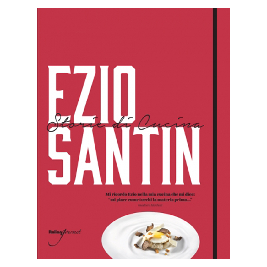 Ezio Santin storie di cucina di Ezio Santin - Italian Gourmet