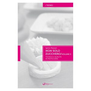 Non solo zucchero Vol. 3 di Iginio Massari - Italian Gourmet