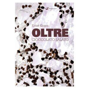 Oltre. Cioccolato salato di Ernst Knam - Italian Gourmet